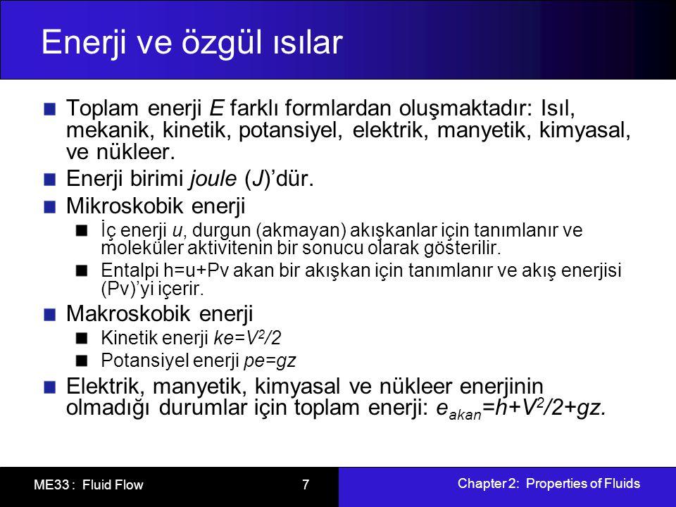 Chapter 2: Properties of Fluids ME33 : Fluid Flow 7 Enerji ve özgül ısılar Toplam enerji E farklı formlardan oluşmaktadır: Isıl, mekanik, kinetik, pot