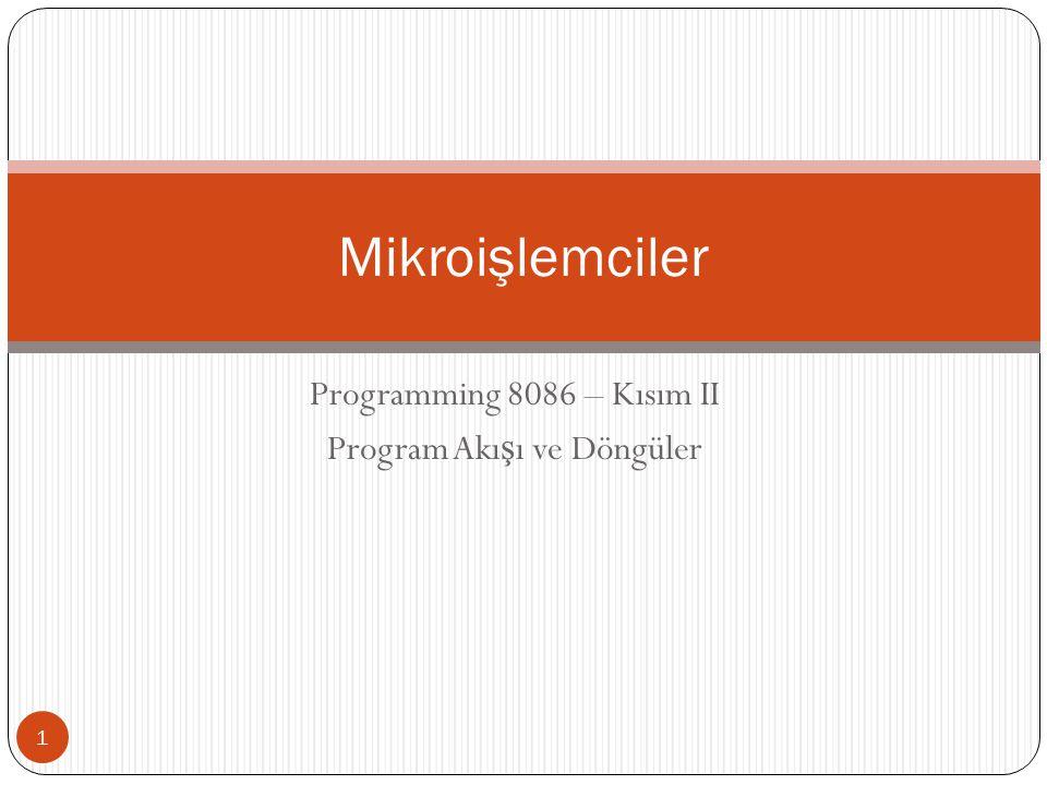 Programming 8086 – Kısım II Program Akı ş ı ve Döngüler 1 Mikroişlemciler