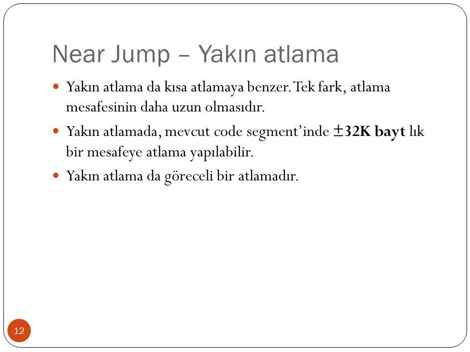 Near Jump – Yakın atlama 12  Yakın atlama da kısa atlamaya benzer. Tek fark, atlama mesafesinin daha uzun olmasıdır.  Yakın atlamada, mevcut code se