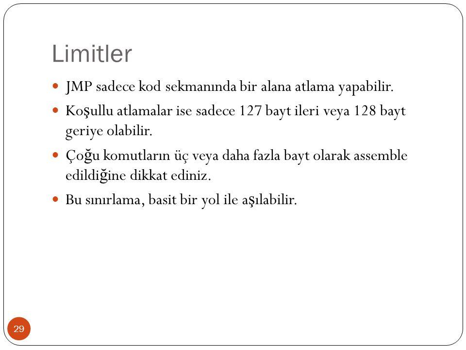 Limitler 29  JMP sadece kod sekmanında bir alana atlama yapabilir.  Ko ş ullu atlamalar ise sadece 127 bayt ileri veya 128 bayt geriye olabilir.  Ç