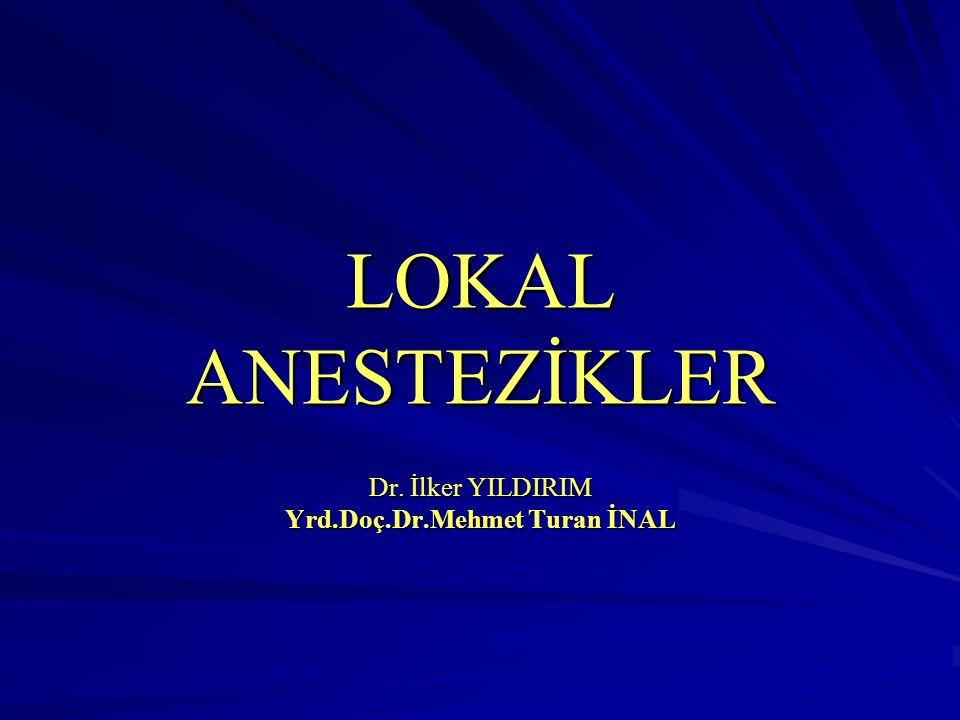 LOKAL ANESTEZİKLER Dr. İlker YILDIRIM Yrd.Doç.Dr.Mehmet Turan İNAL
