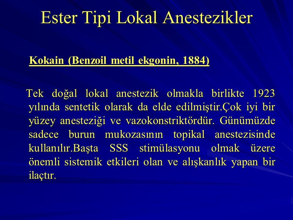 Ester Tipi Lokal Anestezikler Kokain (Benzoil metil ekgonin, 1884) Kokain (Benzoil metil ekgonin, 1884) Tek doğal lokal anestezik olmakla birlikte 192
