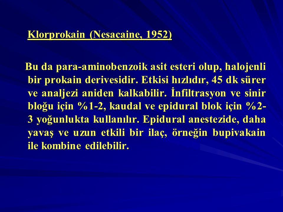 Klorprokain (Nesacaine, 1952) Klorprokain (Nesacaine, 1952) Bu da para-aminobenzoik asit esteri olup, halojenli bir prokain derivesidir. Etkisi hızlıd