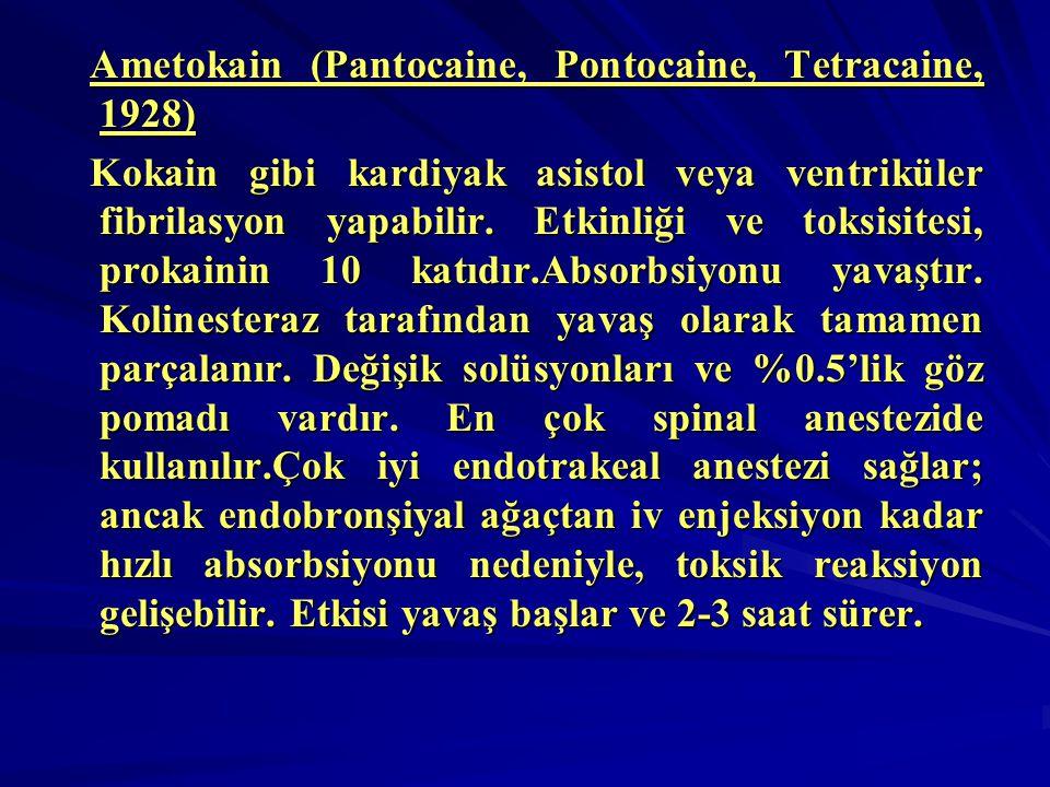 Ametokain (Pantocaine, Pontocaine, Tetracaine, 1928) Ametokain (Pantocaine, Pontocaine, Tetracaine, 1928) Kokain gibi kardiyak asistol veya ventriküle