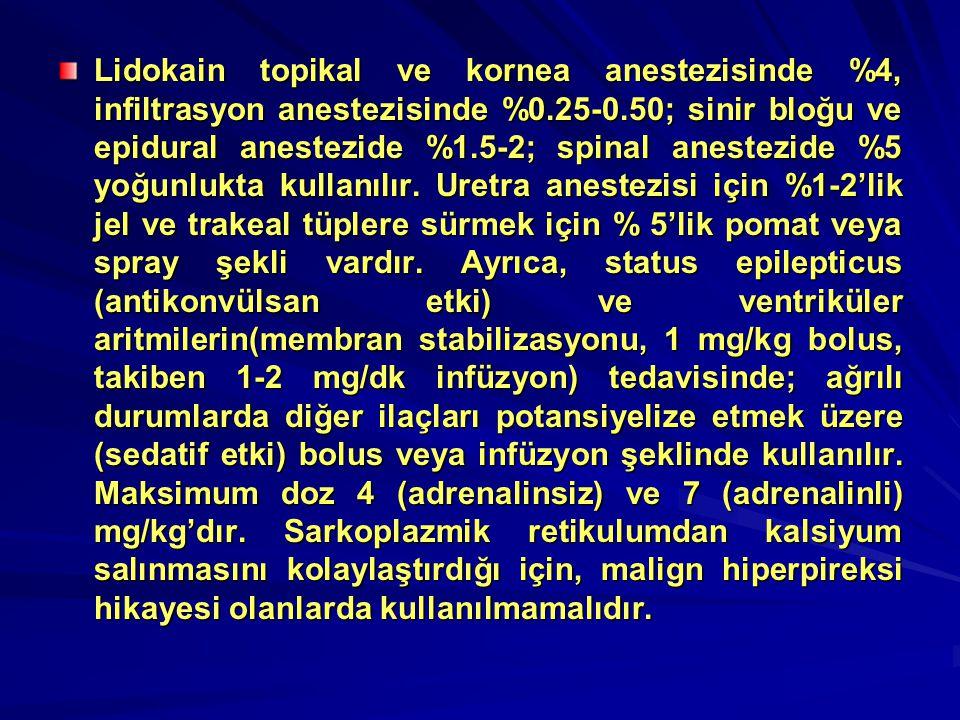 Lidokain topikal ve kornea anestezisinde %4, infiltrasyon anestezisinde %0.25-0.50; sinir bloğu ve epidural anestezide %1.5-2; spinal anestezide %5 yo