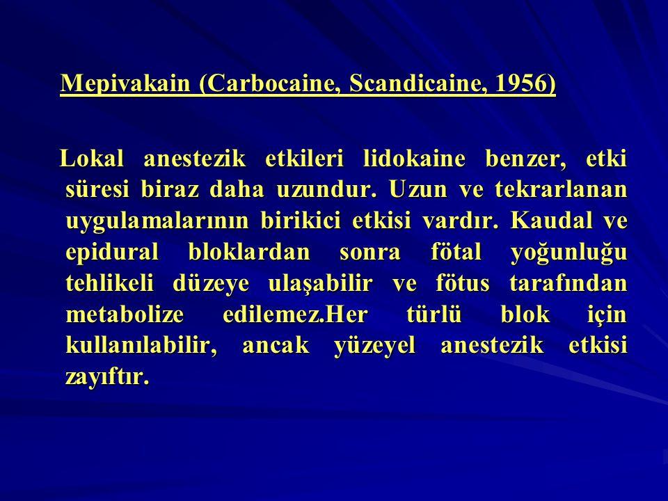 Mepivakain (Carbocaine, Scandicaine, 1956) Mepivakain (Carbocaine, Scandicaine, 1956) Lokal anestezik etkileri lidokaine benzer, etki süresi biraz dah
