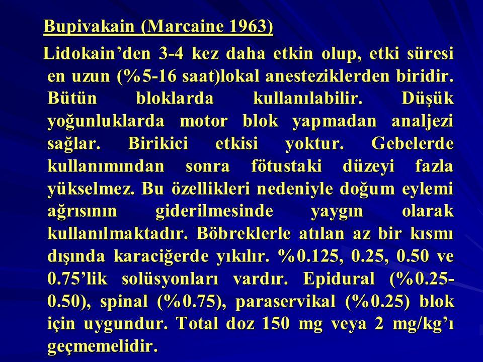 Bupivakain (Marcaine 1963) Bupivakain (Marcaine 1963) Lidokain'den 3-4 kez daha etkin olup, etki süresi en uzun (%5-16 saat)lokal anesteziklerden biri