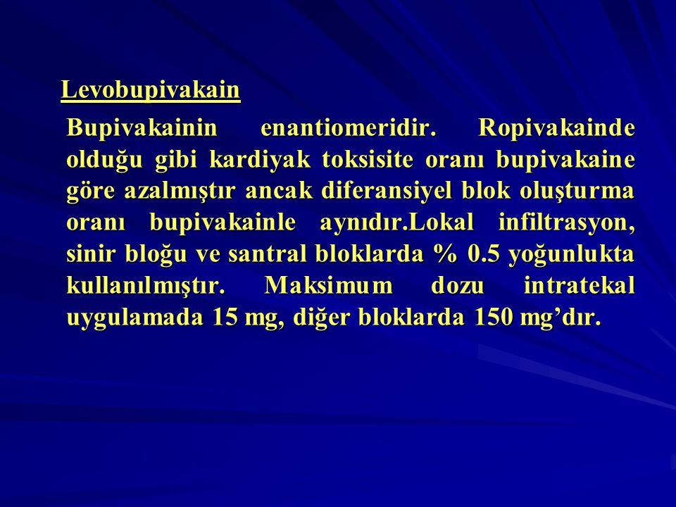 Levobupivakain Levobupivakain Bupivakainin enantiomeridir. Ropivakainde olduğu gibi kardiyak toksisite oranı bupivakaine göre azalmıştır ancak diferan