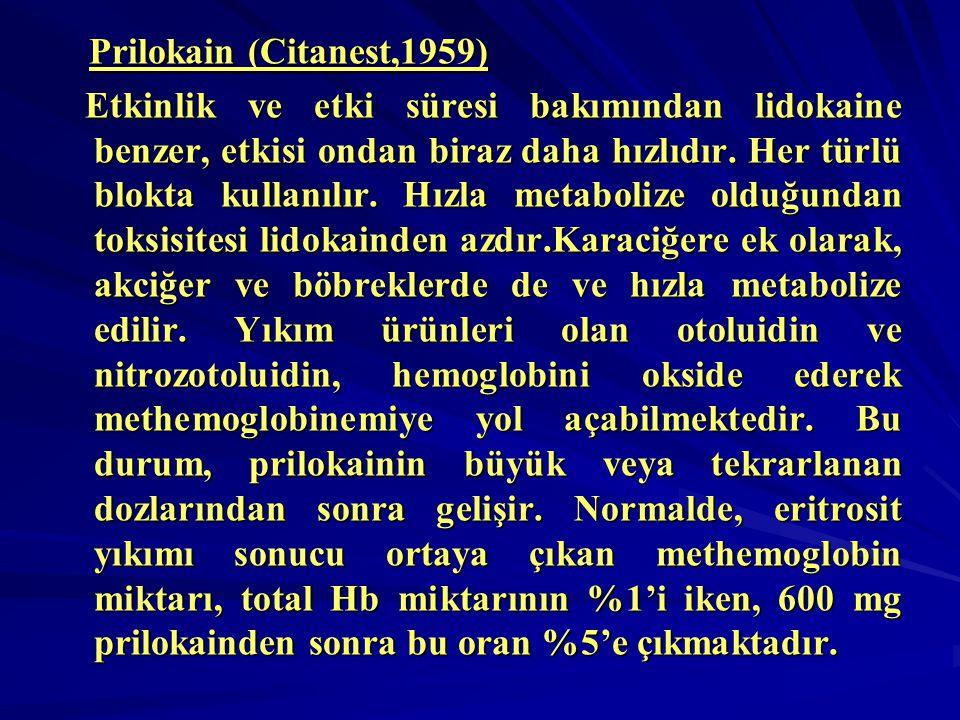 Prilokain (Citanest,1959) Prilokain (Citanest,1959) Etkinlik ve etki süresi bakımından lidokaine benzer, etkisi ondan biraz daha hızlıdır. Her türlü b