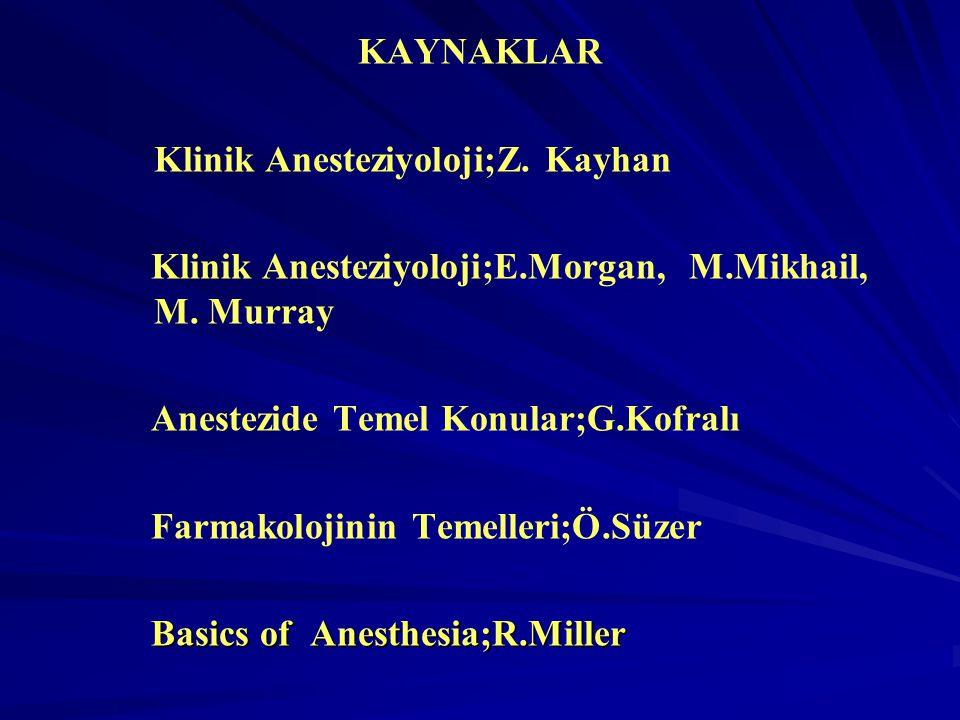 KAYNAKLAR Klinik Anesteziyoloji;Z. Kayhan Klinik Anesteziyoloji;E.Morgan, M.Mikhail, M. Murray Anestezide Temel Konular;G.Kofralı Farmakolojinin Temel