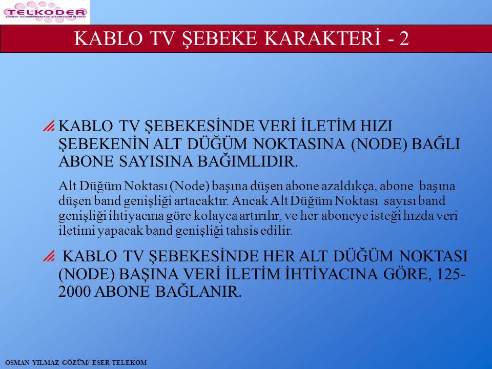  KABLO TV ŞEBEKESİNDE VERİ İLETİM HIZI ŞEBEKENİN ALT DÜĞÜM NOKTASINA (NODE) BAĞLI ABONE SAYISINA BAĞIMLIDIR.