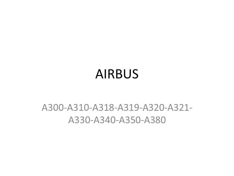 AIRBUS A300-A310-A318-A319-A320-A321- A330-A340-A350-A380