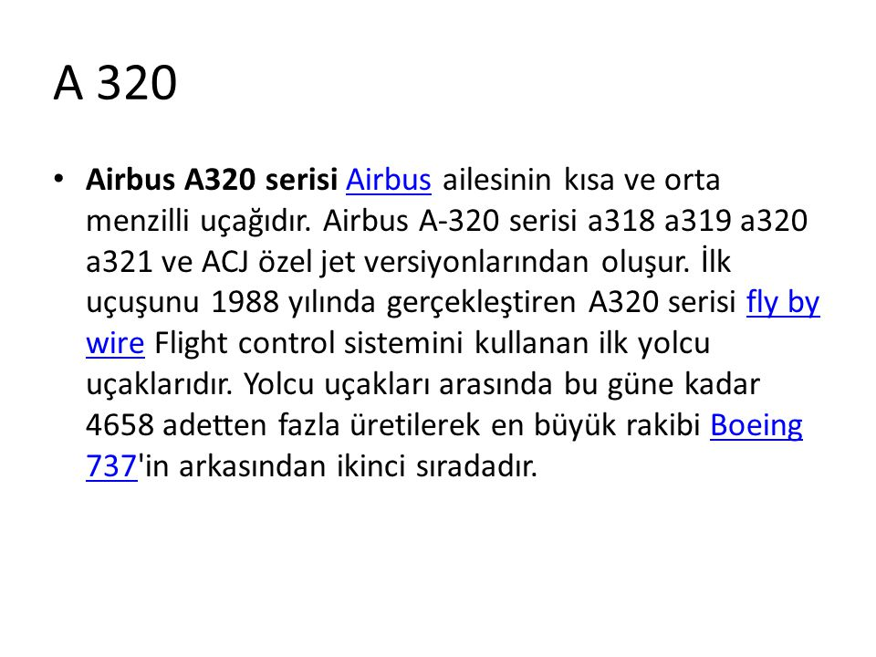 A 320 • Airbus A320 serisi Airbus ailesinin kısa ve orta menzilli uçağıdır. Airbus A-320 serisi a318 a319 a320 a321 ve ACJ özel jet versiyonlarından o