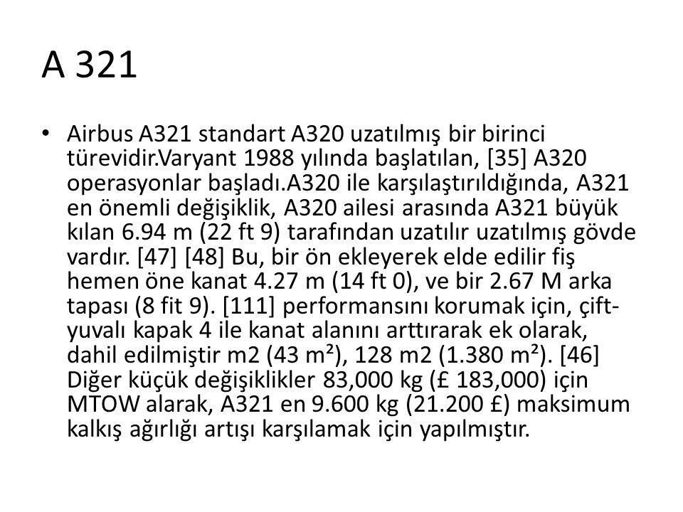 A 321 • Airbus A321 standart A320 uzatılmış bir birinci türevidir.Varyant 1988 yılında başlatılan, [35] A320 operasyonlar başladı.A320 ile karşılaştır
