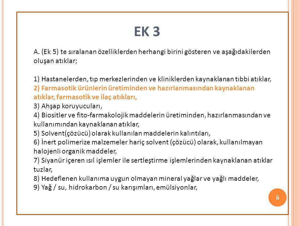 55 EK 3 A. (Ek 5) te sıralanan özelliklerden herhangi birini gösteren ve aşağıdakilerden oluşan atıklar; 1) Hastanelerden, tıp merkezlerinden ve klini