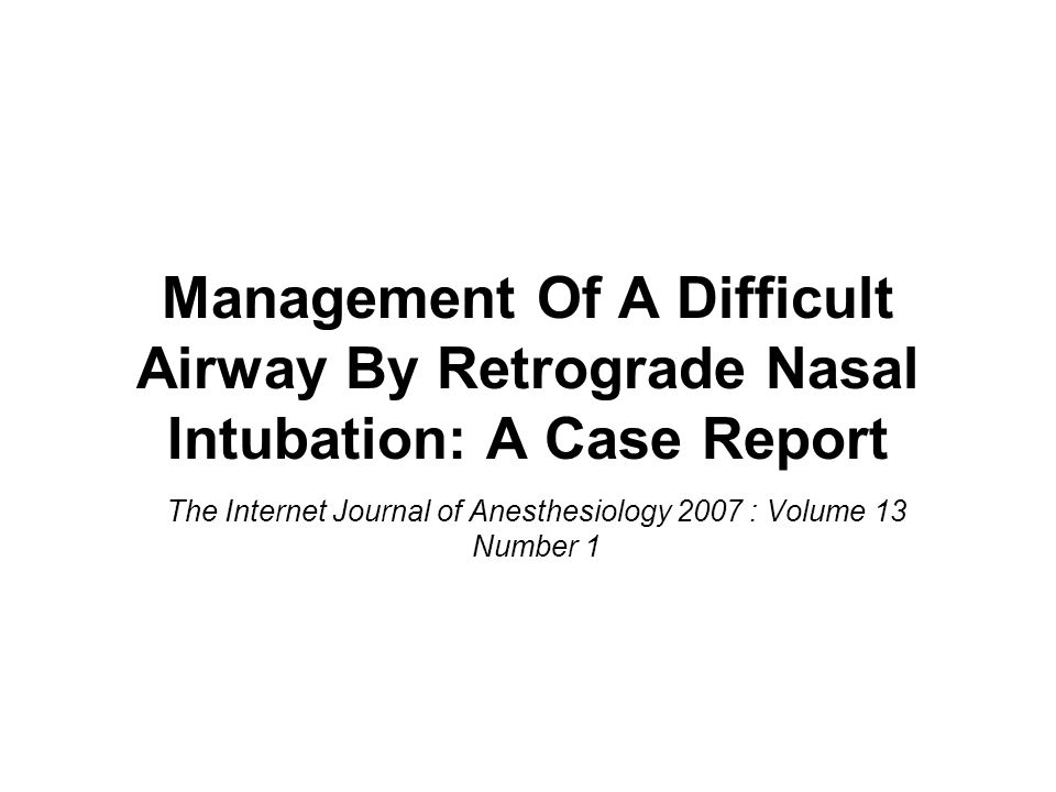 Management Of A Difficult Airway By Retrograde Nasal Intubation: A Case Report The Internet Journal of Anesthesiology 2007 : Volume 13 Number 1