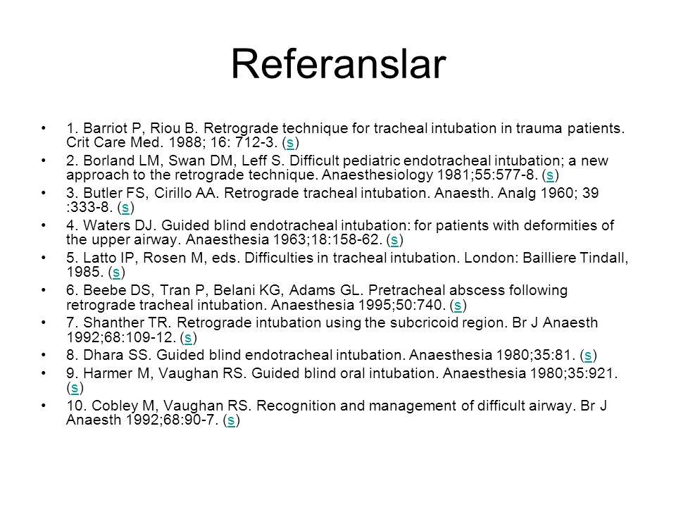 Referanslar •1.Barriot P, Riou B. Retrograde technique for tracheal intubation in trauma patients.