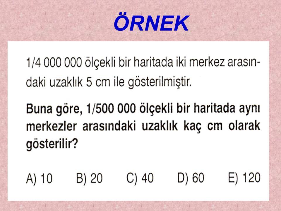 ÖRNEK Gerçekte 480 km olan Ankara Mersin arası mesafe 1/2.400.000 ölçekli bir haritada kaç cm. gösterilir?