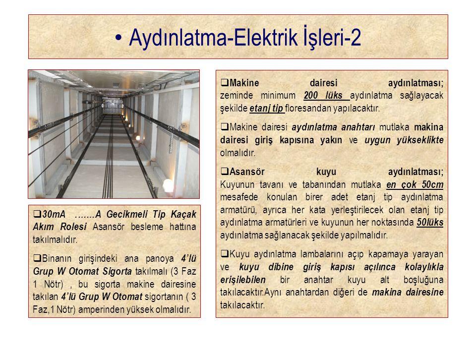 • Aydınlatma-Elektrik İşleri-2  Makine dairesi aydınlatması; zeminde minimum 200 lüks aydınlatma sağlayacak şekilde etanj tip floresandan yapılacaktır.