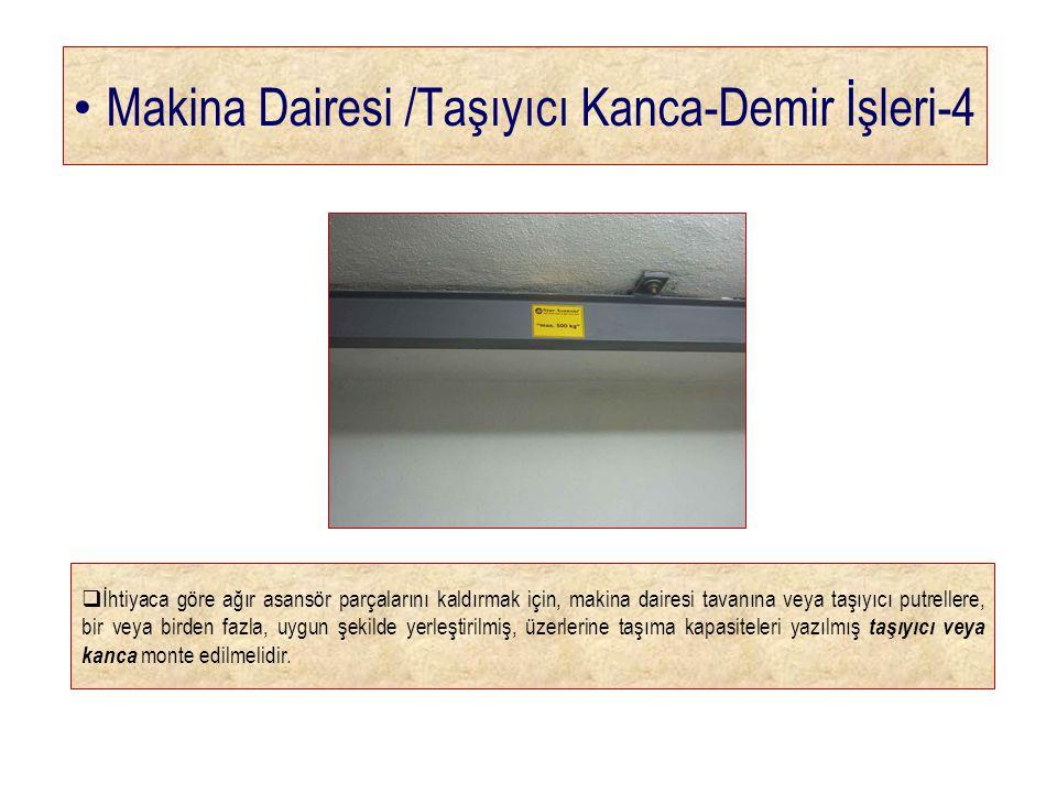 • Makina Dairesi /Taşıyıcı Kanca-Demir İşleri-4  İhtiyaca göre ağır asansör parçalarını kaldırmak için, makina dairesi tavanına veya taşıyıcı putrell