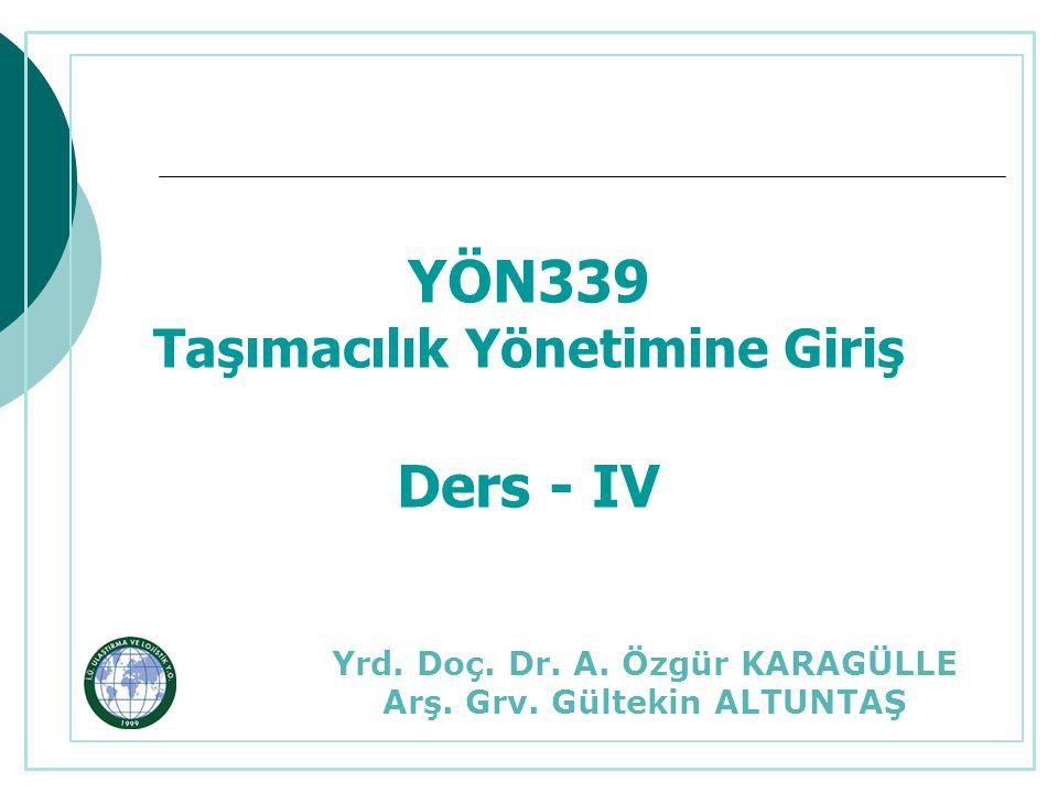YÖN339 Taşımacılık Yönetimine Giriş Ders - IV Yrd.