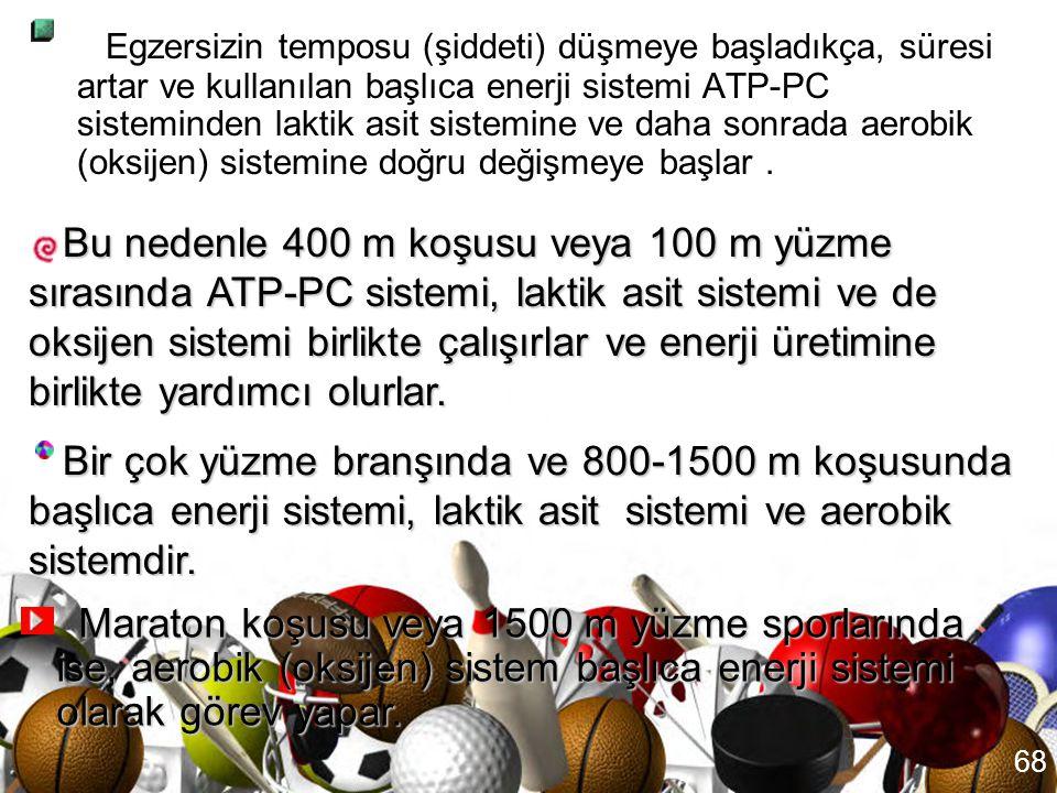 67 Örneğin; 100 m koşusu için gerekli olan ATP üretim hızı (dakikada 2.7 mol ATP), ATP-PC sisteminin ATP üretim hızının (dakikada 3.6 mol ATP) altında