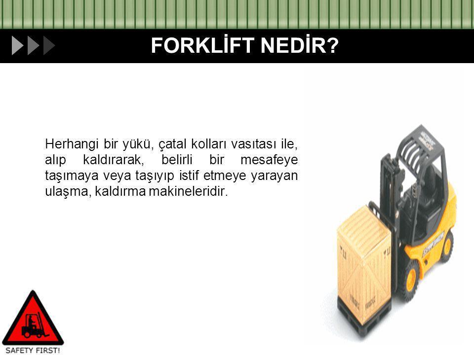 Herhangi bir yükü, çatal kolları vasıtası ile, alıp kaldırarak, belirli bir mesafeye taşımaya veya taşıyıp istif etmeye yarayan ulaşma, kaldırma makineleridir.