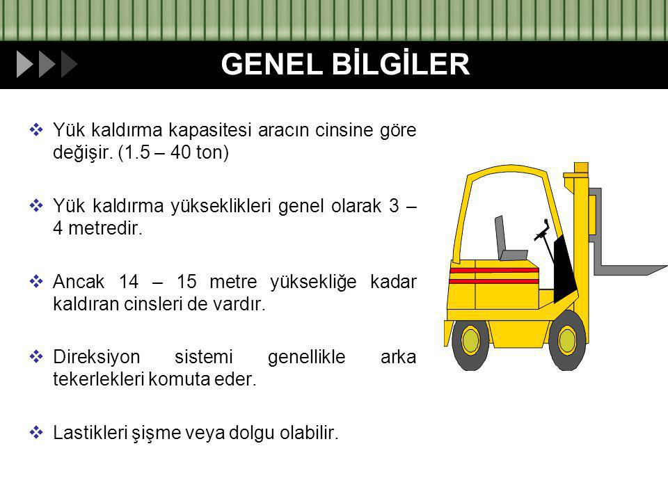  Yük kaldırma kapasitesi aracın cinsine göre değişir. (1.5 – 40 ton)  Yük kaldırma yükseklikleri genel olarak 3 – 4 metredir.  Ancak 14 – 15 metre