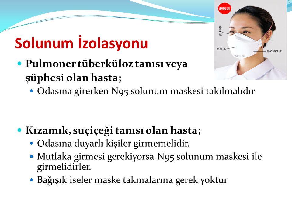 Solunum İzolasyonu  Pulmoner tüberküloz tanısı veya şüphesi olan hasta;  Odasına girerken N95 solunum maskesi takılmalıdır  Kızamık, suçiçeği tanıs