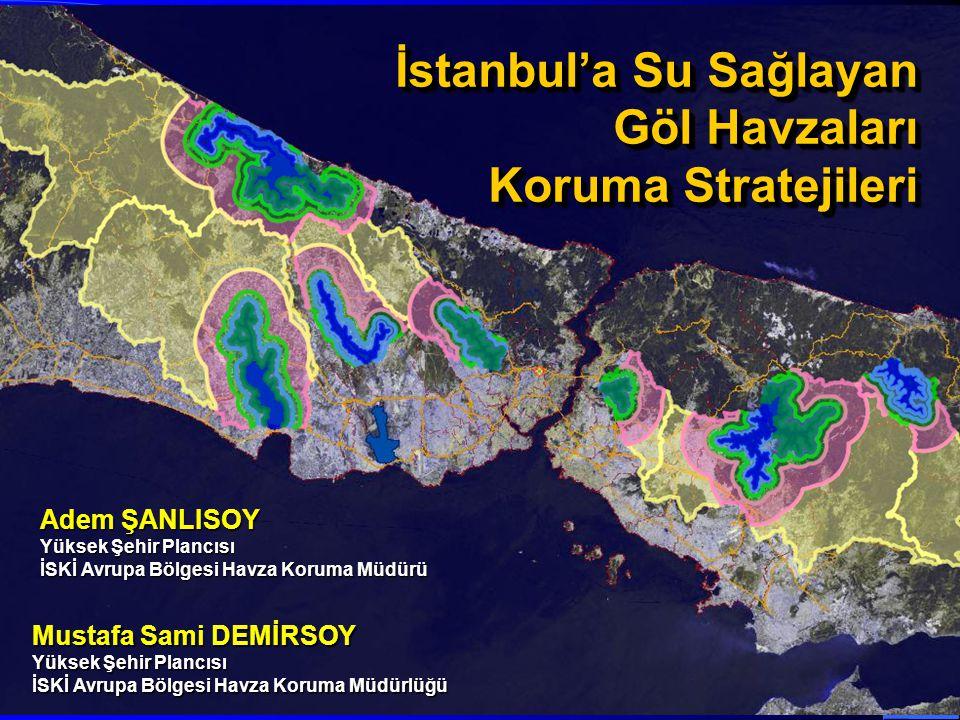 İstanbul'a Su Sağlayan Göl Havzaları Koruma Stratejileri İstanbul'a Su Sağlayan Göl Havzaları Koruma Stratejileri Adem ŞANLISOY Yüksek Şehir Plancısı