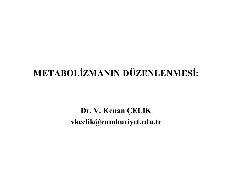 METABOLİZMANIN DÜZENLENMESİ: Dr. V. Kenan ÇELİK vkcelik@cumhuriyet.edu.tr
