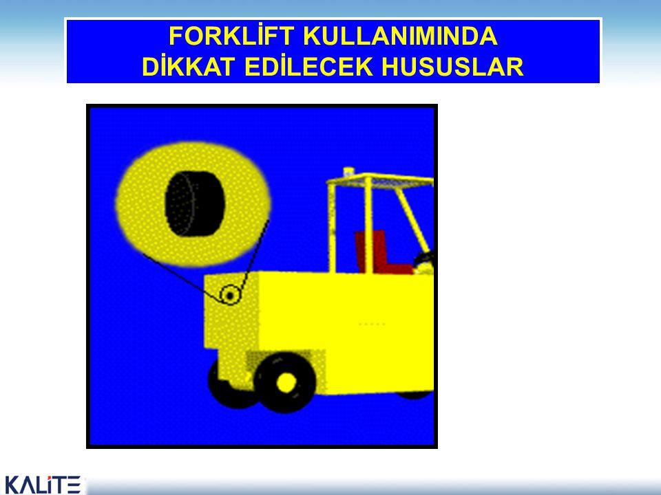 FORKLİFT KULLANIMINDA DİKKAT EDİLECEK HUSUSLAR 38