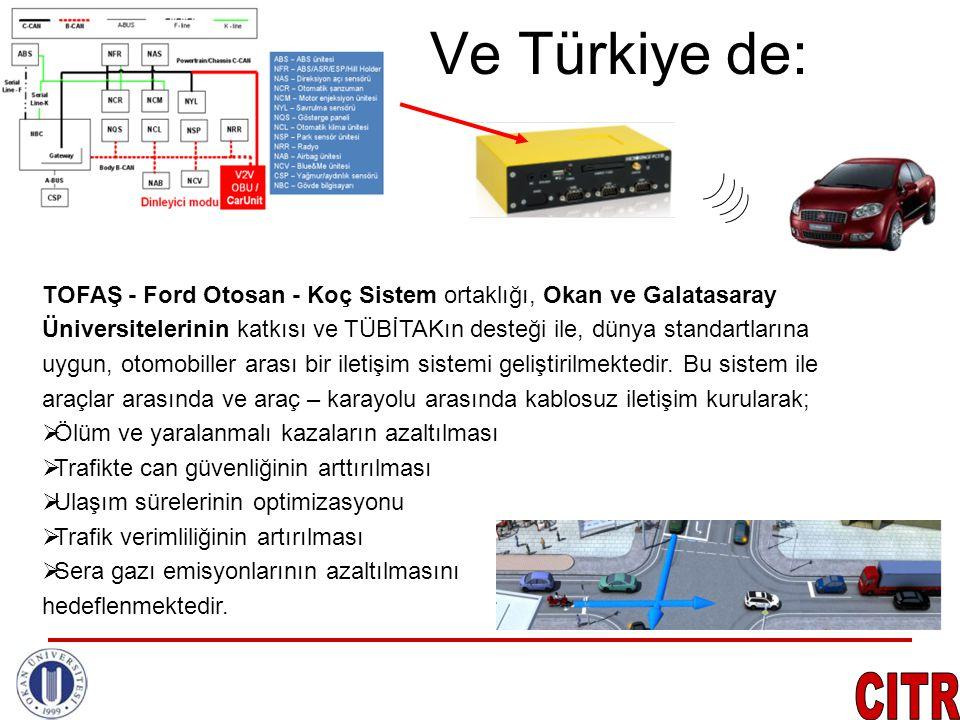 Ve Türkiye de: TOFAŞ - Ford Otosan - Koç Sistem ortaklığı, Okan ve Galatasaray Üniversitelerinin katkısı ve TÜBİTAKın desteği ile, dünya standartların
