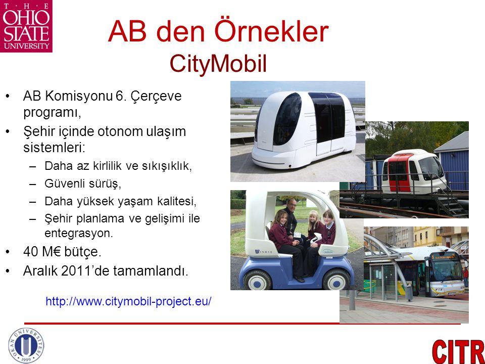 AB den Örnekler CityMobil •AB Komisyonu 6. Çerçeve programı, •Şehir içinde otonom ulaşım sistemleri: –Daha az kirlilik ve sıkışıklık, –Güvenli sürüş,