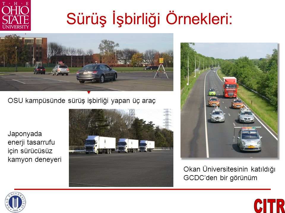 Geleceğe bakış -- Öneriler 1.2020 – 2025 yılları arasında piyasaya sürülmesi planlanan yerli otomobillerin otonom veya yarı otonom olarak geliştirilmesi 2.Yol altyapısının araçların iletişim gereksinmelerine uygun geliştirilmesi 3.Şehir içi ve dışında otonom araçlar için şerit ayrılması 4.Özel bölge ve yollarda otonom insan ve yük taşıyıcılar kullanılması, koordıne kullanım planlanması 5.İstanbul – Ankara ve Ankara – Konya gibi bazı yollarda otonom kullanıcı şeridi oluşturulması
