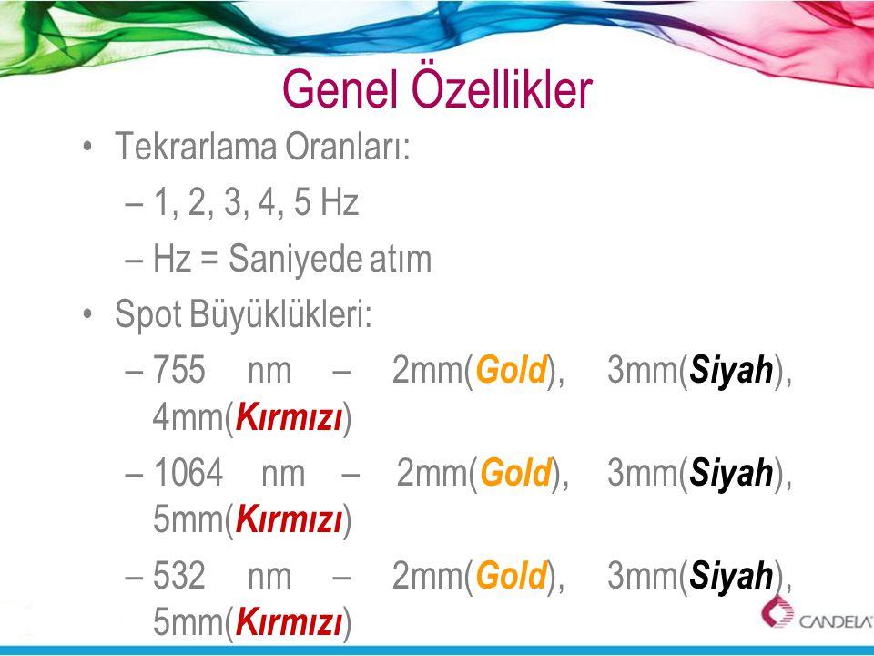 Genel Özellikler •Tekrarlama Oranları: –1, 2, 3, 4, 5 Hz –Hz = Saniyede atım •Spot Büyüklükleri: –755 nm – 2mm( Gold ), 3mm( Siyah ), 4mm( Kırmızı ) –