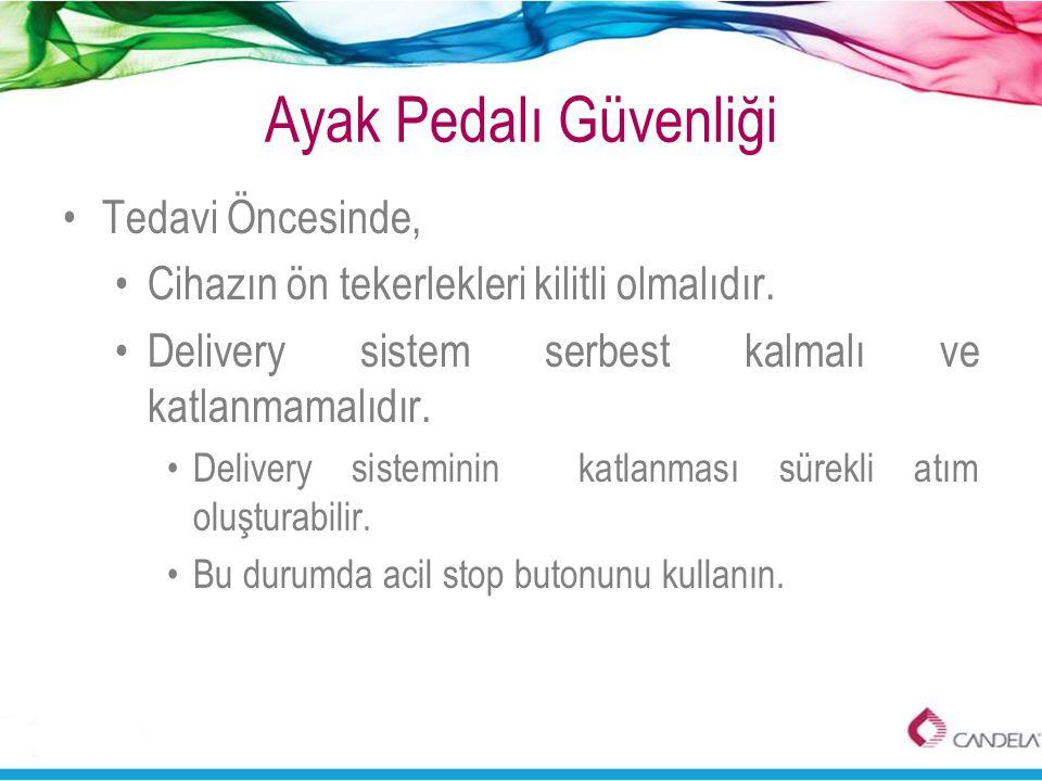 Ayak Pedalı Güvenliği •Tedavi Öncesinde, •Cihazın ön tekerlekleri kilitli olmalıdır. •Delivery sistem serbest kalmalı ve katlanmamalıdır. •Delivery si