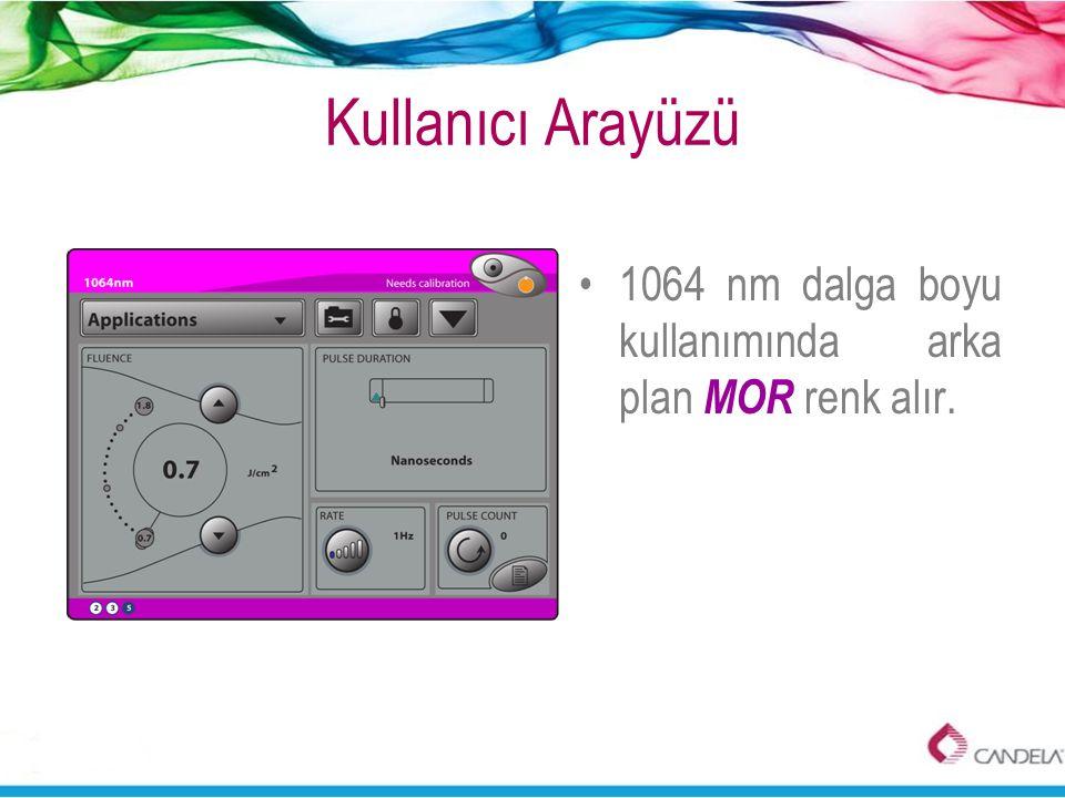 Kullanıcı Arayüzü •1064 nm dalga boyu kullanımında arka plan MOR renk alır.