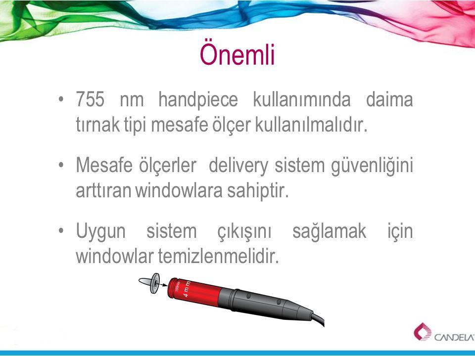 Önemli •755 nm handpiece kullanımında daima tırnak tipi mesafe ölçer kullanılmalıdır. •Mesafe ölçerler delivery sistem güvenliğini arttıran windowlara