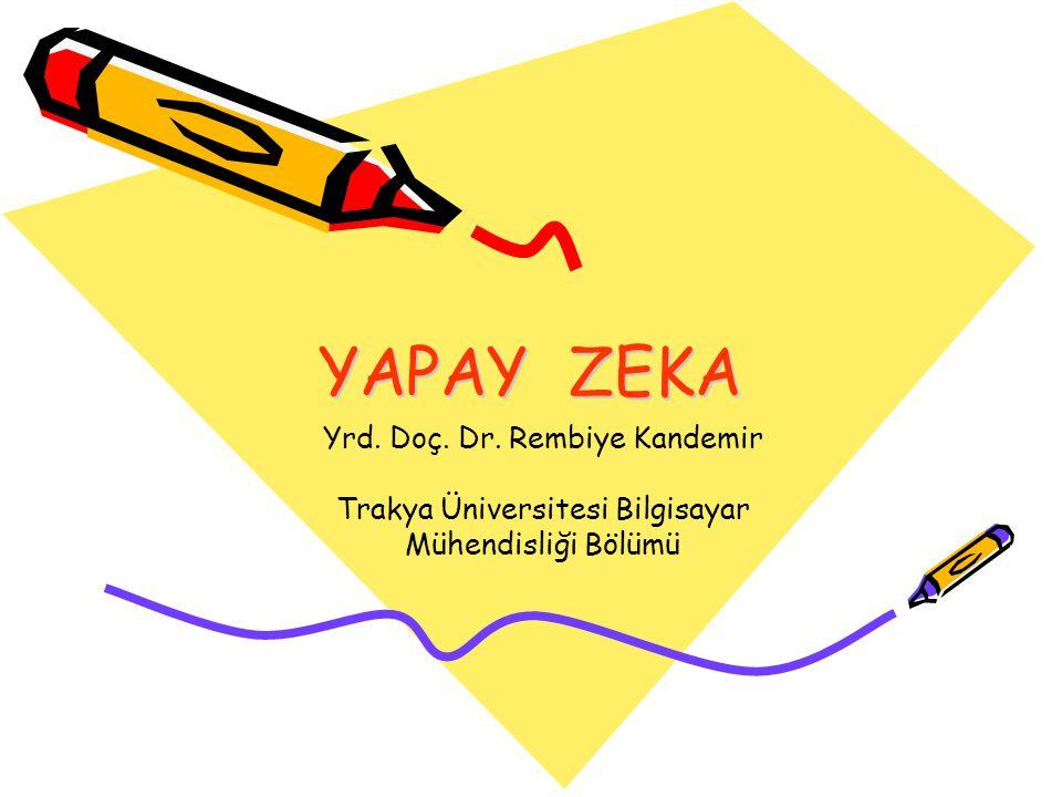 YAPAY ZEKA Yrd. Doç. Dr. Rembiye Kandemir Trakya Üniversitesi Bilgisayar Mühendisliği Bölümü