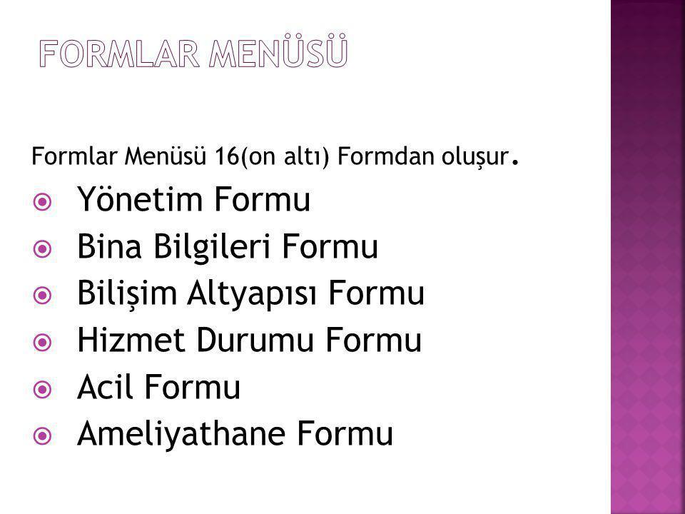 Formlar Menüsü 16(on altı) Formdan oluşur.  Yönetim Formu  Bina Bilgileri Formu  Bilişim Altyapısı Formu  Hizmet Durumu Formu  Acil Formu  Ameli