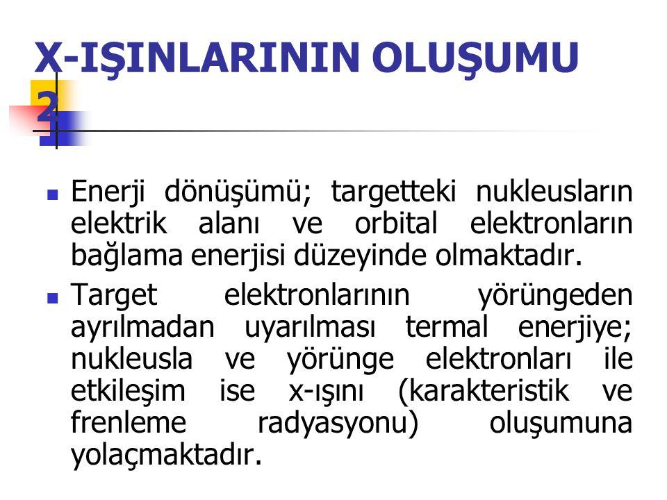 X-IŞINLARININ OLUŞUMU 2  Tüp potansiyeli kVp (kilovolt peak) olarak belirlenir. Yani tüpteki maksimal potansiyeli belirler.  70 kVp ile çalıştırılan
