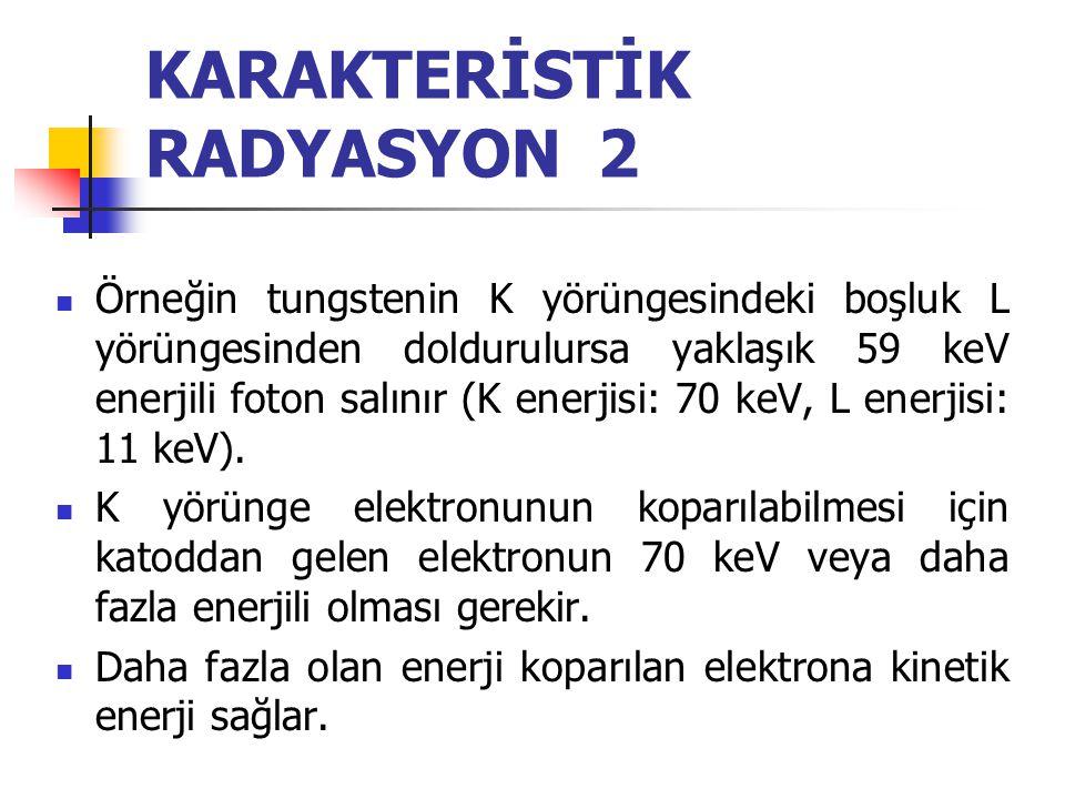 KARAKTERİSTİK RADYASYON 1  Targete ulaşan yüksek enerjili elektonların target atomlarının iç yörüngelerinden elektron koparması ile oluşur.  Elektro