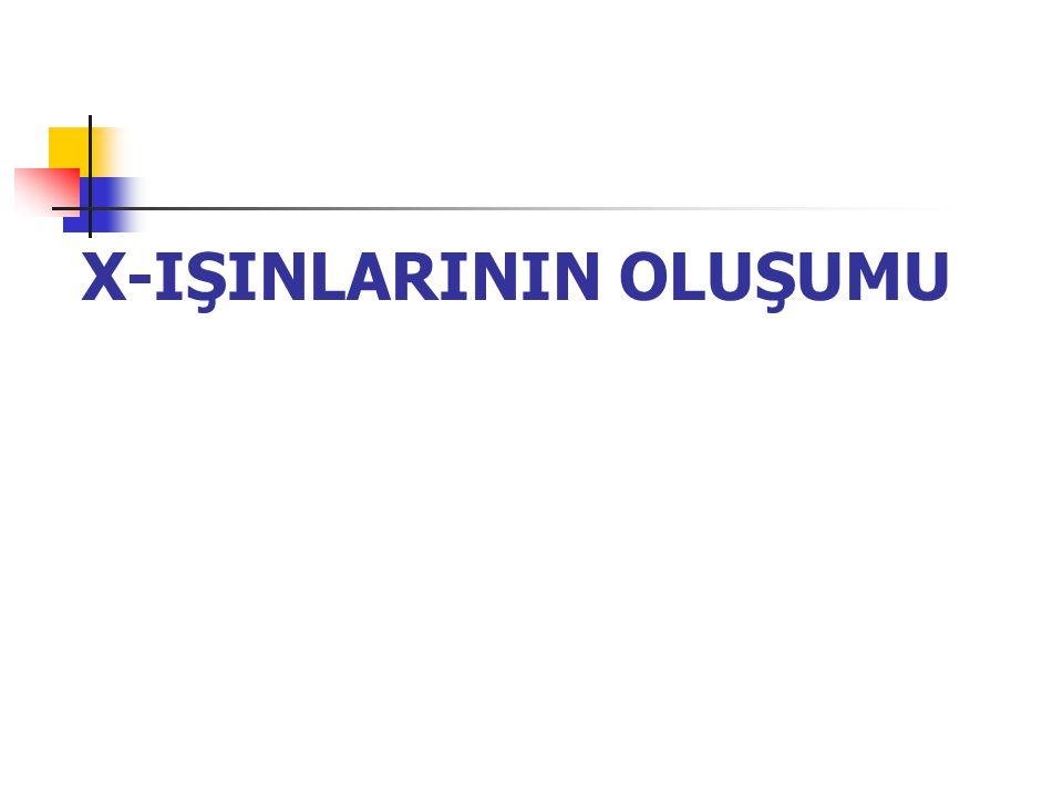 RÖNTGEN CİHAZLARI ve FİZİK PRENSİPLERİ 7 Dr. Gülçin Dilmen
