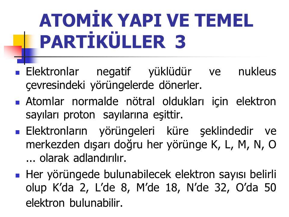 ATOMİK YAPI VE TEMEL PARTİKÜLLER 2  Nötron ve protonun kitleleri birbirine eşittir ve yaklaşık olarak elektron kitlesinin 2000 mislidir.  Nukleustak