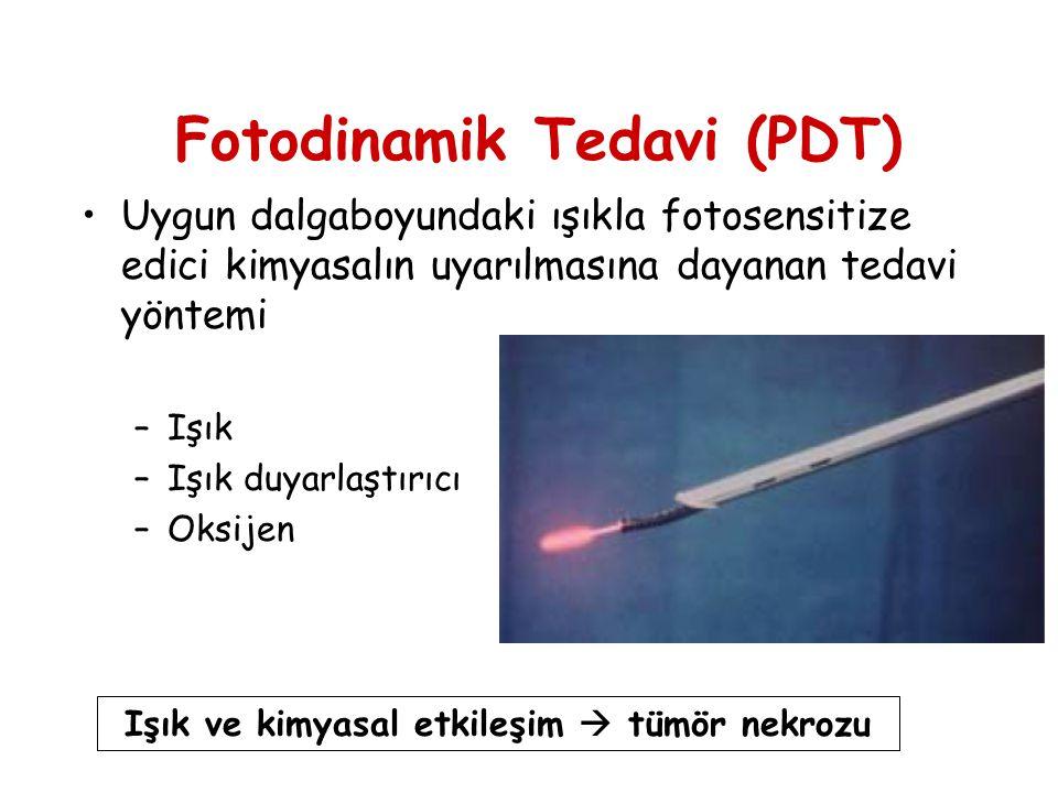 Fotodinamik Tedavi (PDT) •Uygun dalgaboyundaki ışıkla fotosensitize edici kimyasalın uyarılmasına dayanan tedavi yöntemi –Işık –Işık duyarlaştırıcı –O