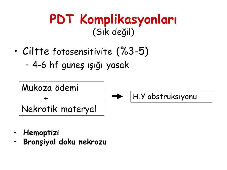 PDT Komplikasyonları (Sık değil) •Ciltte fotosensitivite (%3-5) –4-6 hf güneş ışığı yasak H.Y obstrüksiyonu Mukoza ödemi + Nekrotik materyal • Hemopti