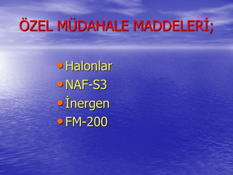 ÖZEL MÜDAHALE MADDELERİ; • Halonlar • NAF-S3 • İnergen • FM-200