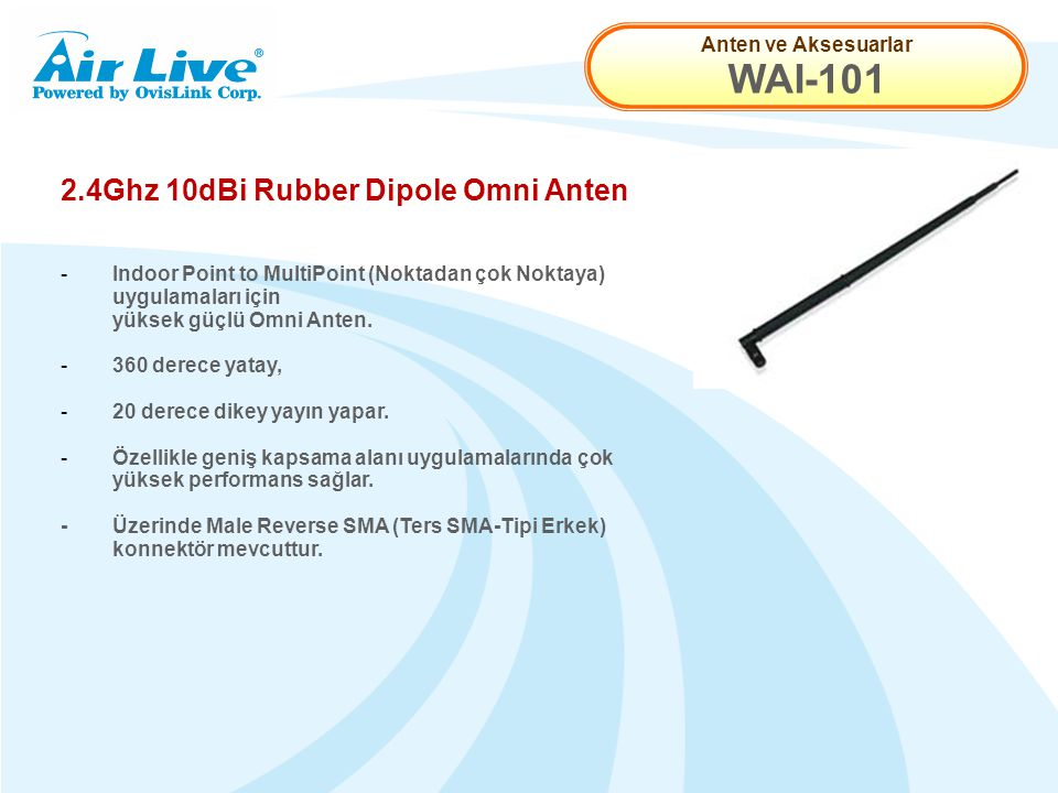 Anten ve Aksesuarlar WAI-101 2.4Ghz 10dBi Rubber Dipole Omni Anten - Indoor Point to MultiPoint (Noktadan çok Noktaya) uygulamaları için yüksek güçlü Omni Anten.