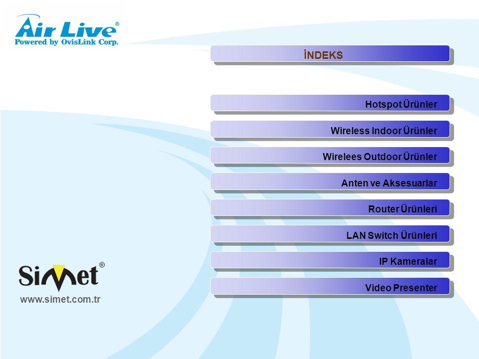 Hotspot Ürünler www.simet.com.tr İNDEKS Wireless Indoor ÜrünlerWirelees Outdoor ÜrünlerAnten ve AksesuarlarRouter ÜrünleriLAN Switch ÜrünleriIP KameralarVideo Presenter